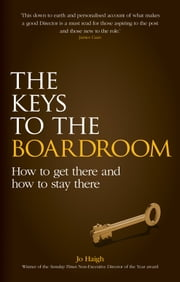 The Keys to the Boardroom - How to Get There and How to Stay There ebook by Jo Haigh