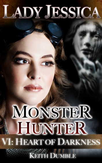Lady Jessica, Monster Hunter: Episode 6 - Heart Of Darkness ebook by Keith Dumble