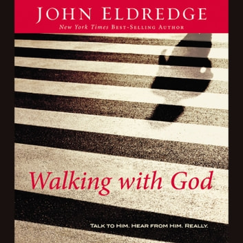 Walking with God - Talk to Him. Hear from Him. Really. audiobook by John Eldredge