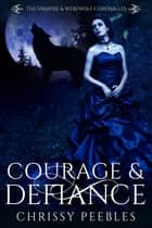 Courage & Defiance - The Vampire & Werewolf Chronicles, #9 ebook by Chrissy Peebles