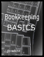 Bookkeeping Basics ebook by J H White
