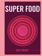 Superfood: Beetroot ebook by Bloomsbury Publishing