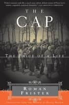 The Cap - The Price of a Life ebook by Roman Frister, Hillel Halkin