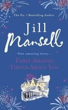 Three Amazing Things About You - A touching novel about love, heartbreak and new beginnings eBook by Jill Mansell