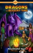 Dragons at Dessert Time - Fairy Tales & Magical Adventures ebook by Merriweather Hope