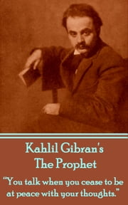 "The Prophet - ""You talk when you cease to be at peace with your thoughts."" ebook by Kahlil Gibran"