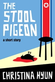 The Stool Pigeon: A Short Story ebook by Christina Hyun