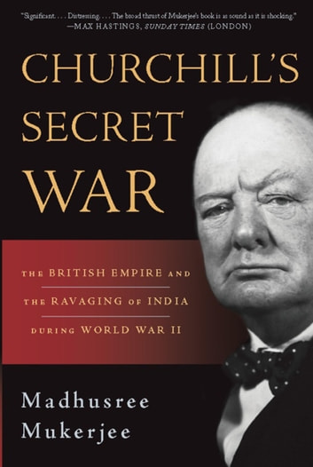 Churchill's Secret War - The British Empire and the Ravaging of India during World War II ebook by Madhusree Mukerjee