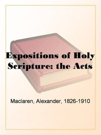 Expositions Of Holy Scripture: The Acts ebook by Alexander Maclaren