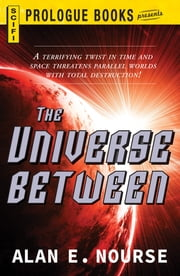 The Universe Between ebook by Alan E. Nourse