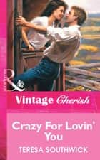 Crazy For Lovin' You (Mills & Boon Vintage Cherish) ebook by Teresa Southwick