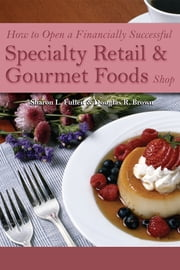 How to Open a Financially Successful Specialty Retail & Gourmet Foods Shop ebook by Sharon Fullen