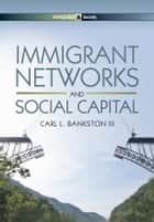 Immigrant Networks and Social Capital ebook by Carl L. Bankston III