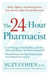 The 24-Hour Pharmacist - Advice, Options, and Amazing Cures from America's Most Trusted Pharmacist ebook by Suzy Cohen