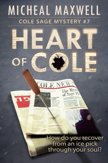 Heart of Cole: Book #7 (2018 Edition) ebook by Micheal Maxwell