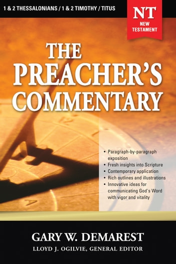 The Preacher's Commentary - Vol. 32: 1 and 2 Thessalonians / 1 and 2 Timothy / Titus ebook by Gary W. Demarest