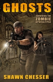 Ghosts: Surviving the Zombie Apocalypse ebook by Shawn Chesser