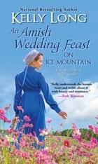 An Amish Wedding Feast on Ice Mountain ebook by Kelly Long