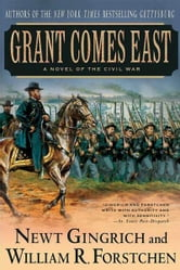 Grant Comes East - A Novel of the Civil War ebook by Newt Gingrich,Albert S. Hanser,William R. Forstchen