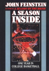 A Season Inside - One Year in College Basketball ebook by John Feinstein