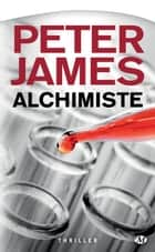 Alchimiste ebook by Peter James, Colette Carrière