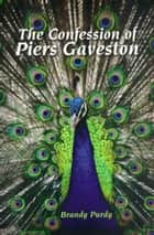 The Confession of Piers Gaveston ebook by Brandy Purdy