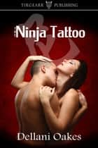 The Ninja Tattoo ebook by Dellani Oakes