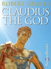 Claudius the God - And His Wife Messalina ebook by Robert Graves