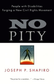 No Pity - People with Disabilities Forging a New Civil Rights Movement ebook by Joseph P. Shapiro