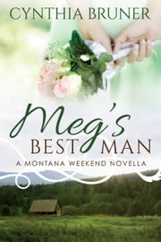Meg's Best Man - A Montana Weekend Novella ebook by Cynthia Bruner