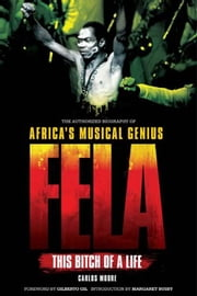 Fela: This Bitch Of a Life ebook by Carlos Moore