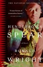 Henderson's Spear ebook by Ronald Wright