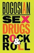 Sex, Drugs, Rock & Roll ebook by Eric Bogosian