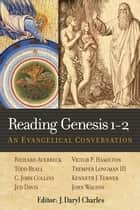 Reading Genesis 1-2: An Evangelical Conversation ebook by Charles, J. Daryl, ed.,Averbeck, Richard,Beall, Todd