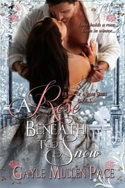 A Rose Beneath The Snow ebook by Gayle Mullen Pace