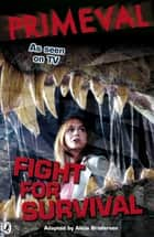 Primeval: Fight for Survival ebook by none, Alicia Brodersen, Kay Woodward,...