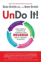 Undo It! - How Simple Lifestyle Changes Can Reverse Most Chronic Diseases ebook by Dean Ornish,  M.D., Anne Ornish