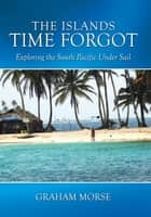 The Islands Time Forgot ebook by Graham Morse