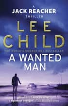 A Wanted Man - (Jack Reacher 17) ebook by Lee Child