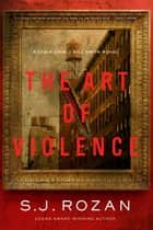 The Art of Violence - A Lydia Chin/Bill Smith Novel ebook by S. J. Rozan