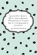 Young Folks' Bible in Words of Easy Reading: The Sweet Stories of God's Word in the Language of Childhood ebook by Josephine Pollard