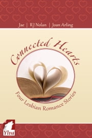 Connected Hearts - Four Lesbian Romance Stories ebook by Jae,Joan Arling,RJ Nolan