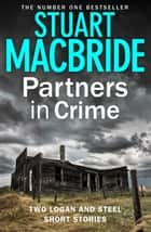 Partners in Crime: Two Logan and Steel Short Stories (Bad Heir Day and Stramash) ebook by Stuart MacBride