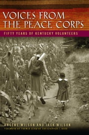 Voices from the Peace Corps - Fifty Years of Kentucky Volunteers ebook by Angene Wilson,Jack Wilson,Christopher J. Dodd