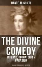 THE DIVINE COMEDY: Inferno, Purgatorio & Paradiso (3 Classic Translations in One Edition) - Cary's, Longfellow's, Norton's Translation With Original Illustrations by Gustave Doré ebook by Dante Alighieri
