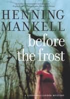 Before The Frost ebook by Henning Mankell,Ebba Segerberg