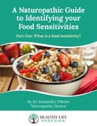 A Naturopathic Guide to Identifying your Food Sensitivities ebook by Dr. Kimberley O'Brien, ND