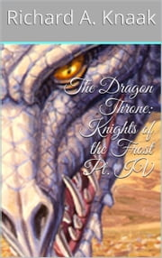 The Dragon Throne: Knights of the Frost Pt. IV ebook by Richard A. Knaak