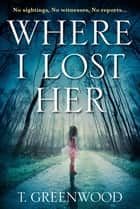 Where I Lost Her ebook by M T. Greenwood
