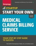 Start Your Own Medical Claims Billing Service - Your Step-by-Step Guide to Success ebook by The Staff of Entrepreneur Media, Charlene Davis